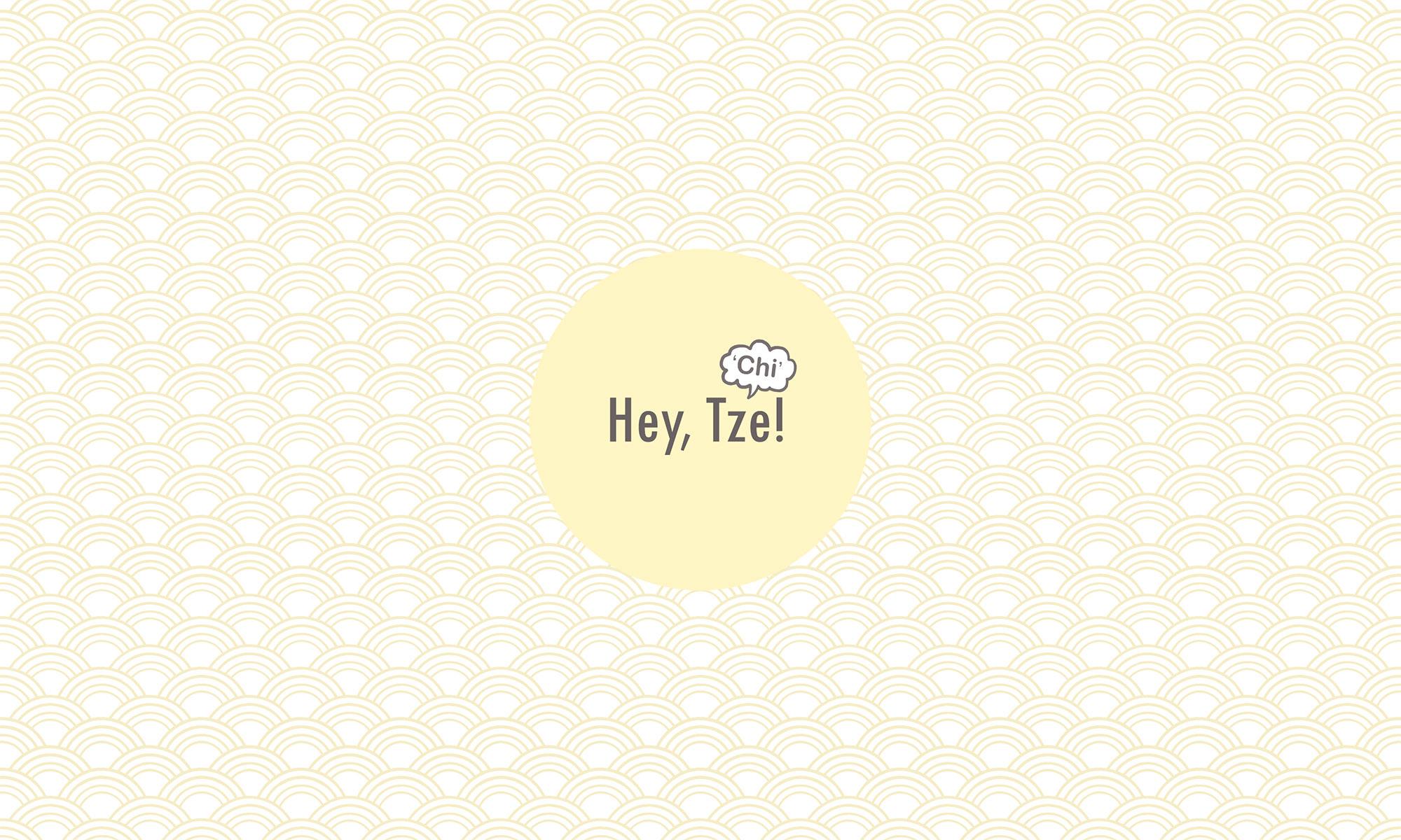 Hey, Tze!